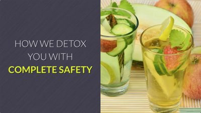 how we detox you with complete safety